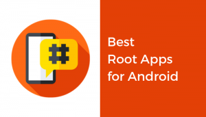 75 Best Root Apps For Rooted Android Device