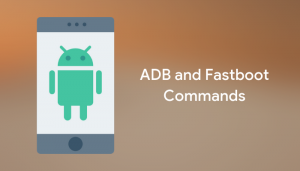List Of Adb Commands And Fastboot Commands For Android