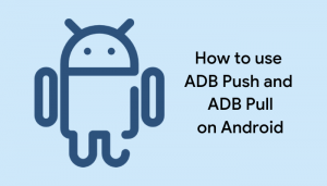 Adb Push And Pull   Use Adb Commands To Push Or Pull Files On Android