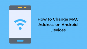How To Change Mac Address On Android Devices
