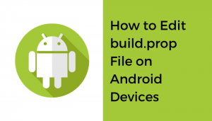 How To Edit Build.prop File On Android Devices