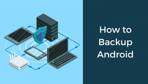 How To Backup Android Device Completely   Root & No-root