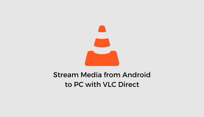 Stream-Media-from-Android-to-PC-with-VLC-Direct