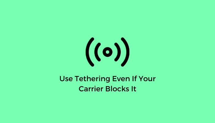 Use-Tethering-Even-If-Your-Carrier-Blocks-It