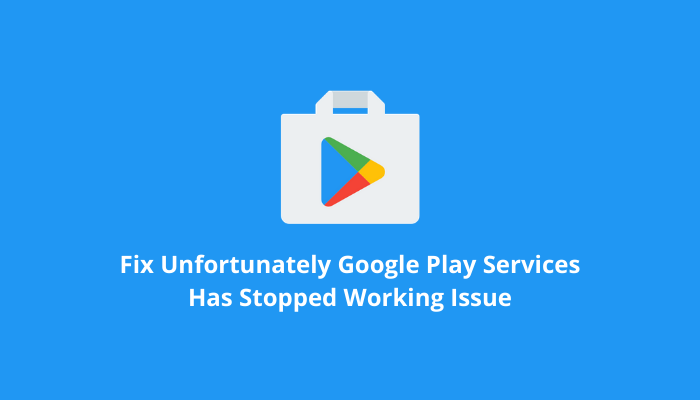 Fix-Unfortunately-Google-Play-Services-Has-Stopped-Working-Issue