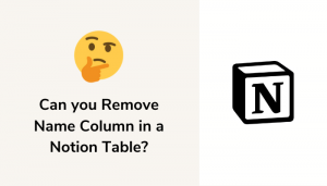 No, You Cannot Remove The Name Column In A Notion Table